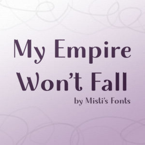 My Empire Won't Fall Typeface by Misti's Fonts
