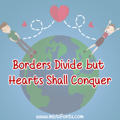 Borders Divide but Hearts Shall Conquer