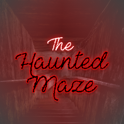 The Haunted Maze