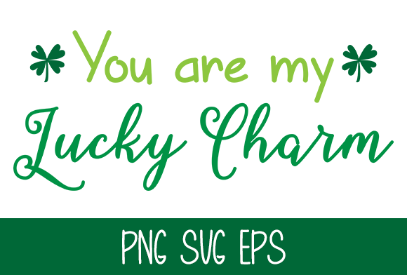 You Are My Lucky Charm – Graphic