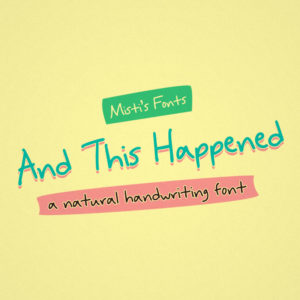 And This Happened Typeface by Misti's Fonts