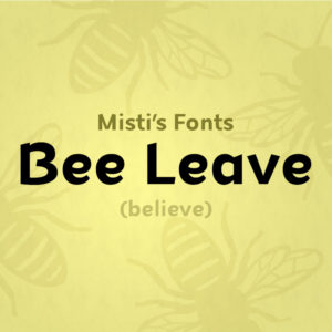 Bee Leave Typeface by Misti's Fonts