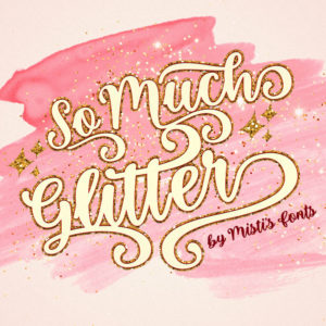So Much Glitter by Misti's Fonts