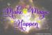 make-magic-happen