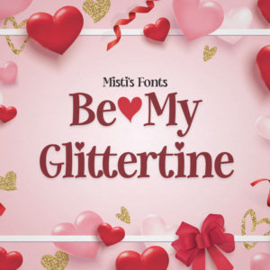 Be My Glittertine Typeface by Misti's Fonts